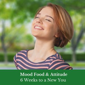 Mood Food & Attitude - 6 Weeks to a new you